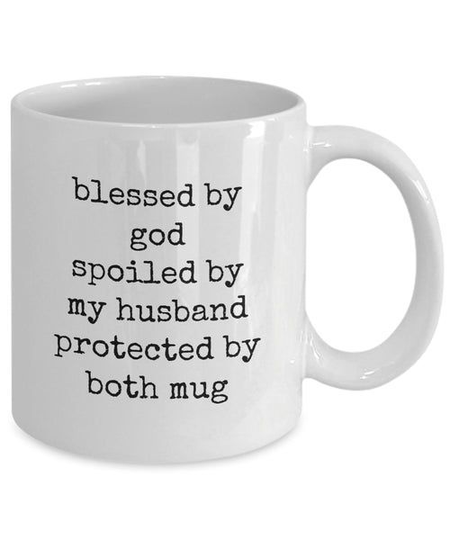 Coffee Mug - Blessed By God Spoiled By My Husband Protected By Both Mug Belong Mug White Love Perfect Mister Wife Funny Novelty Coffee Cup Gift Idea Tmh-11wht-425r2