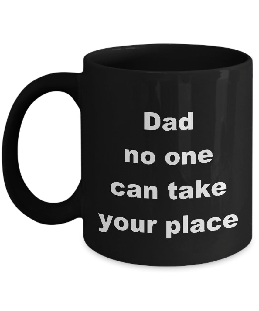Coffee Mug - Dad No One Can Take Your Place Mug Black Rad Raddad Daddy Pa Papa Pop Novelty Coffee Cup Gift Idea