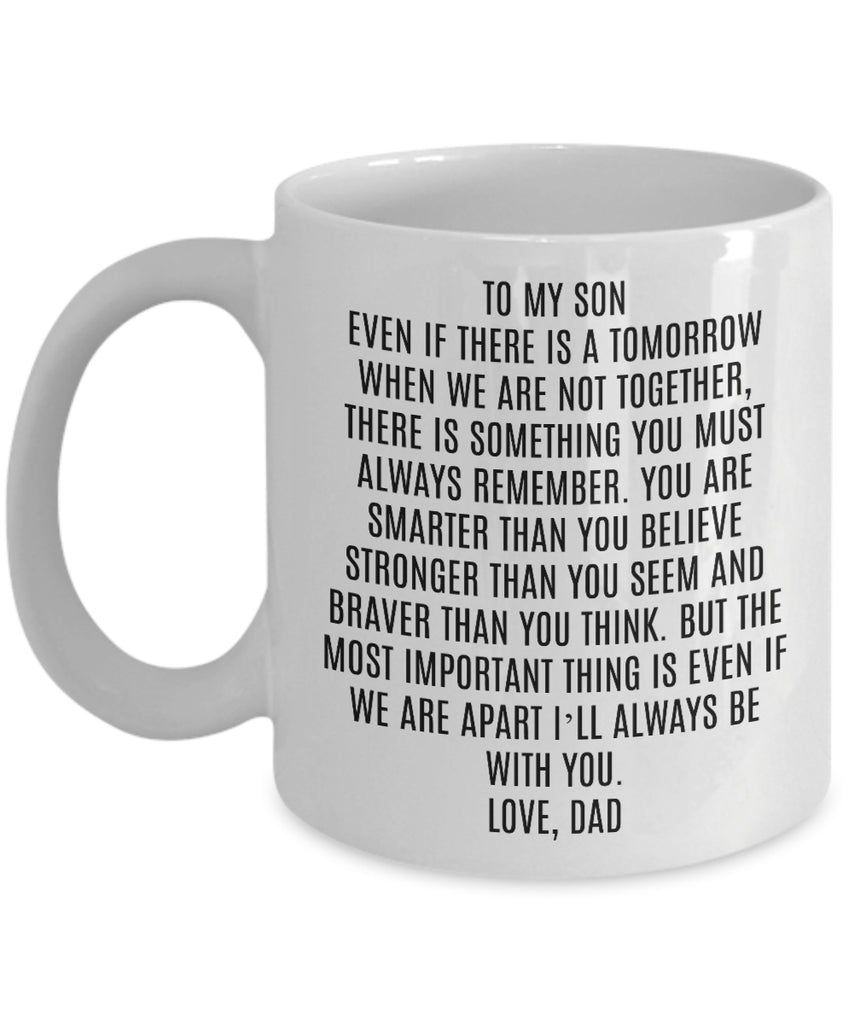 Coffee Mug - Dad To Son EVEN IF THERE IS A TOMORROW WHEN WE ARE NOT TOGETHER THERE IS SOMETHING YOU MUST ALWAYS REMEMBER Dts-11wht-22r1