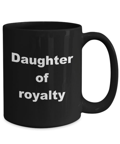 Coffee Mug - Daughter Of Royalty Mug Black God Royalty Happiness Awesome Heart Love Funny Novelty Coffee Gift Idea