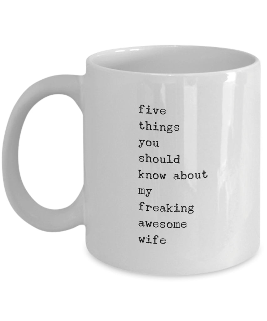 Coffee Mug - Five Things You Should Know About My Freaking Awesome Wife Mug White Husband Spouse Lifepartner Love B