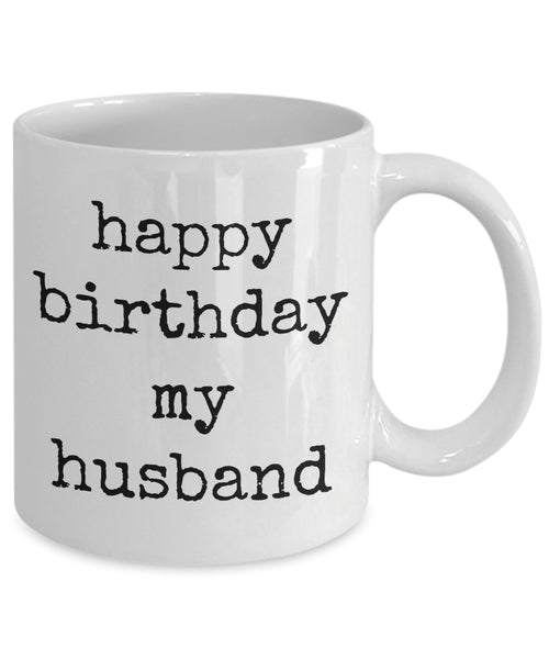 Coffee Mug - Happy Birthday My Husband Husband Spouse Handsome Love Perfect Mister Wife Funny Novelty Coffee Cup Gift Idea Tmh-11wht-458