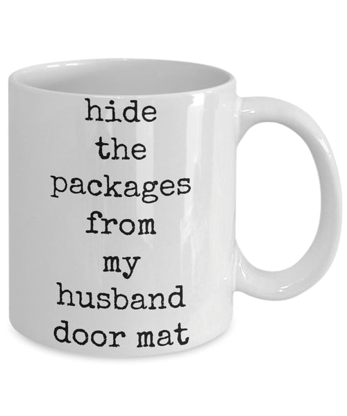 Coffee Mug - Hide The Packages From My Husband Door Mat Husband Father King Blessed Mug White Love Perfect Mister Wife Funny Novelty Coffee Cup Gift Idea Tmh-11wht-163