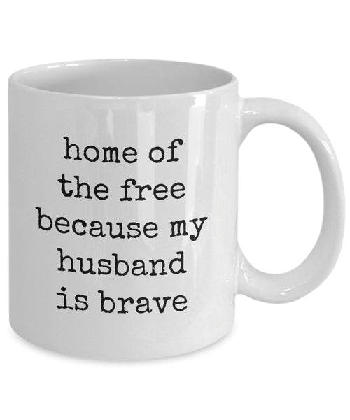 Coffee Mug - Home Of The Free Because My Husband Is Brave Belong Mug White Love Perfect Mister Wife Funny Novelty Coffee Cup Gift Idea Tmh-11wht-243r3