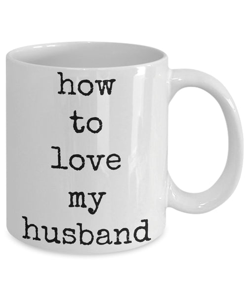 Coffee Mug - How To Love My Husband Husband Father King Blessed Mug White Love Perfect Mister Wife Funny Novelty Coffee Cup Gift Idea Tmh-11wht-371