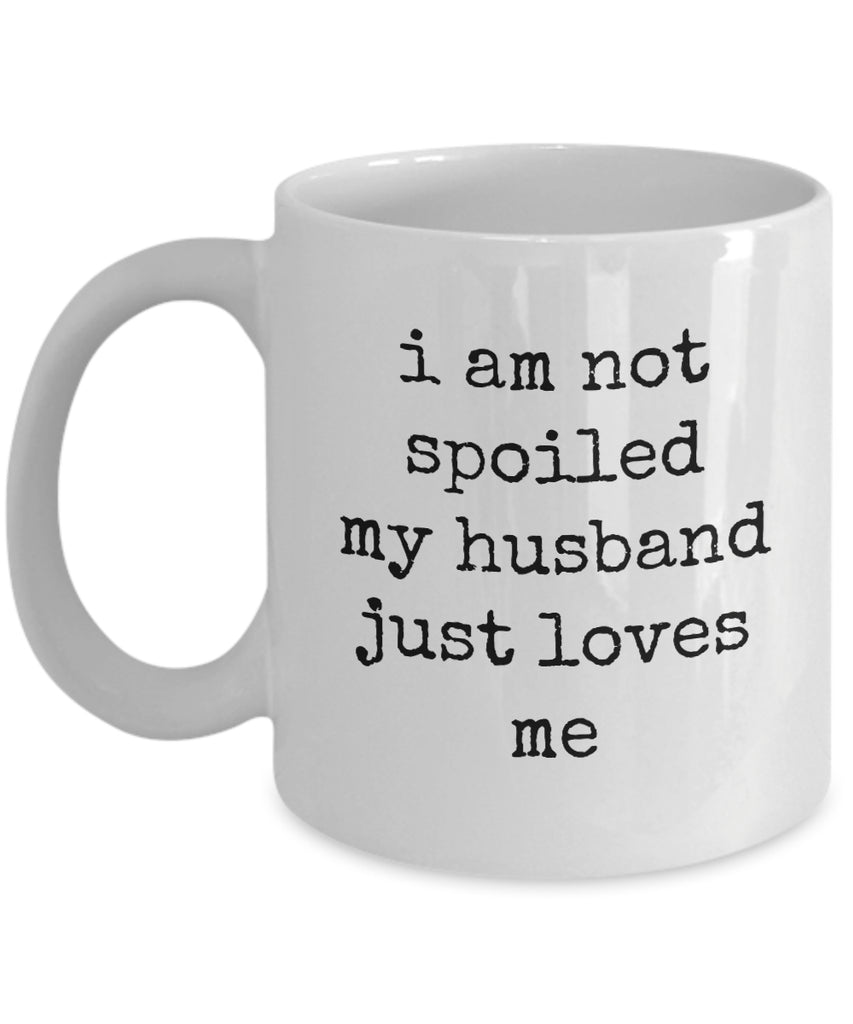 Coffee Mug - I Am Not Spoiled My Husband Just Loves Me Belong Mug White Love Perfect Mister Wife Funny Novelty Coffee Cup Gift Idea Tmh-11wht-103r2