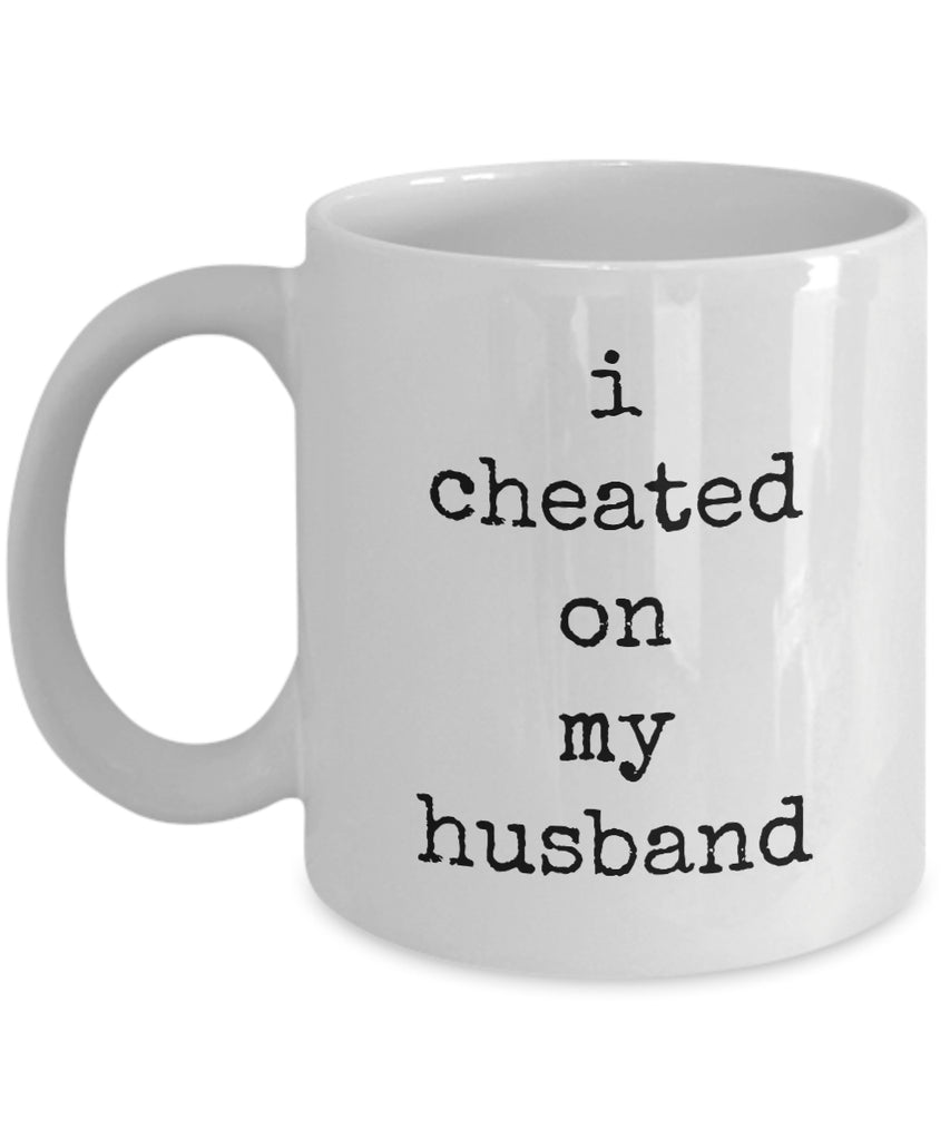 Coffee Mug - I Cheated On My Husband Good Morning My Handsome Husband Mug White Love Perfect Mister Wife Funny Novelty Coffee Cup Gift Tmh-11wht-32