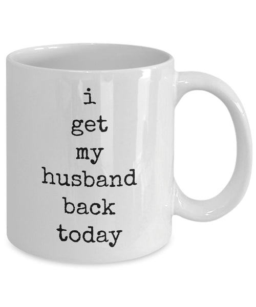 Coffee Mug - I Get My Husband Back Today Husband Spouse Handsome Love Perfect Mister Wife Funny Novelty Coffee Cup Gift Idea Tmh-11wht-248