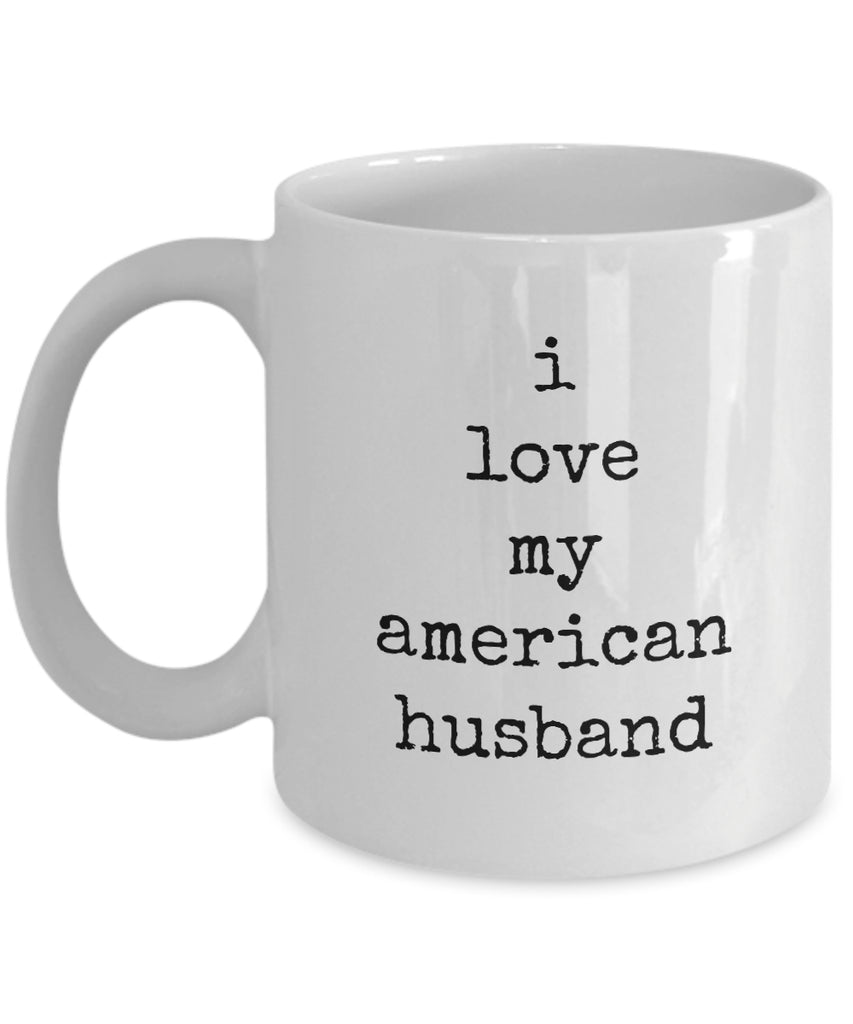 Coffee Mug - I Love My American Husband Next To My Husband Is Where I Belong Mug White Love Perfect Mister Wife Funny Novelty Coffee Cup Gift Idea Tmh-11wht-283
