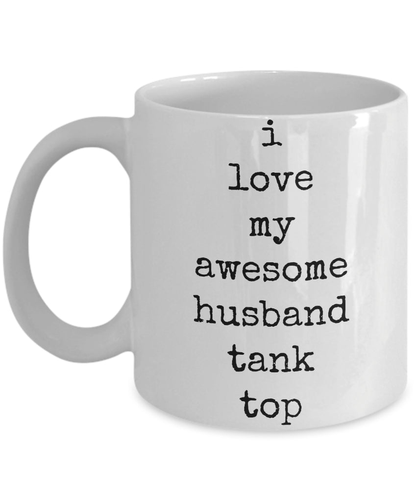 Coffee Mug - I Love My Awesome Husband Tank Top I Love My Weirdo Husband Mug White Handsome Love Perfect Mister Wife Funny Novelty Coffee Cup Gift Idea Tmh-11wht-190
