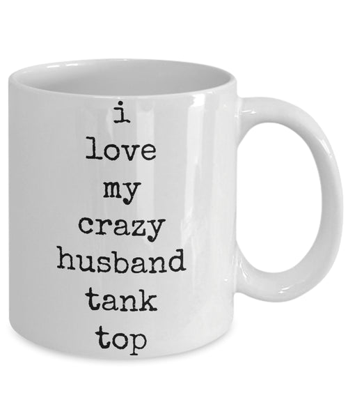 Coffee Mug - I Love My Crazy Husband Tank Top Good Morning My Handsome Husband Mug White Love Perfect Mister Wife Funny Novelty Tmh-11wht-184