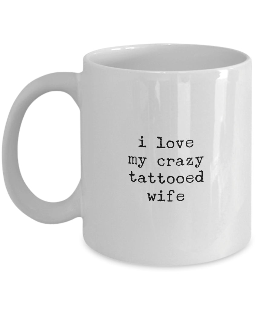Coffee Mug - I Love My Crazy Tattooed Wife Mug White Husband Spouse Lifepartner Love Bemine Funny Novelty Coffee Cu