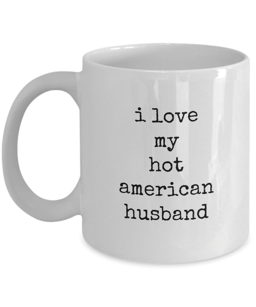 Coffee Mug - I Love My Hot American Husband Belong Mug White Love Perfect Mister Wife Funny Novelty Coffee Cup Gift Idea Tmh-11wht-85r2