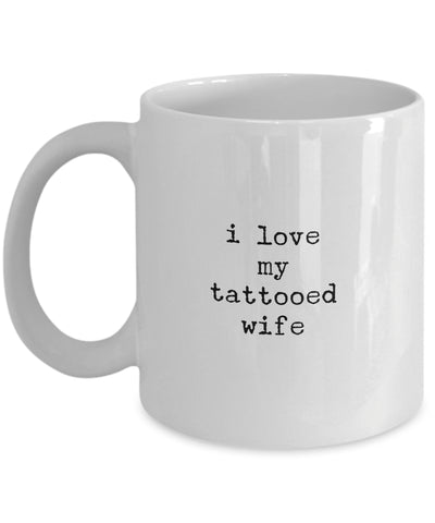 Coffee Mug - I Love My Tattooed Wife Mug White Husband Spouse Lifepartner Love Bemine Funny Novelty Coffee Cup Gift