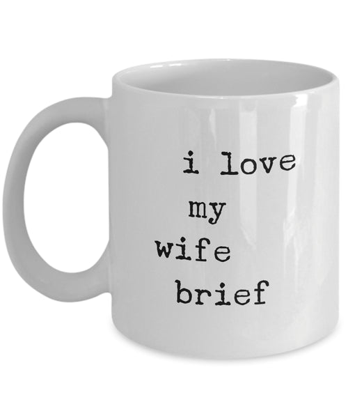 Coffee Mug - I Love My Wife Brief Mug White Husband Spouse Lifepartner Love Bemine Funny Novelty Coffee Cup Gift Id