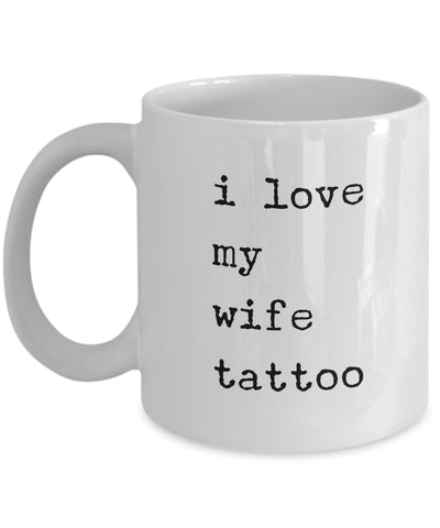 Coffee Mug - I Love My Wife Tattoo Mug White Husband Spouse Lifepartner Love Bemine Funny Novelty Coffee Cup Gift I