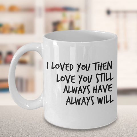 Coffee Mug - I Love You Always Valentine Anniversary Birthday Mug I