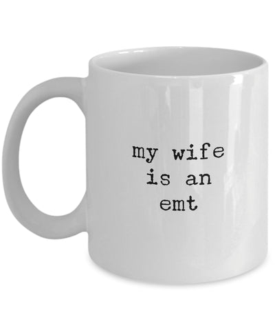 Coffee Mug - My Wife Is An Emt Mug White Husband Spouse Lifepartner Love Bemine Funny Novelty Coffee Cup Gift Idea
