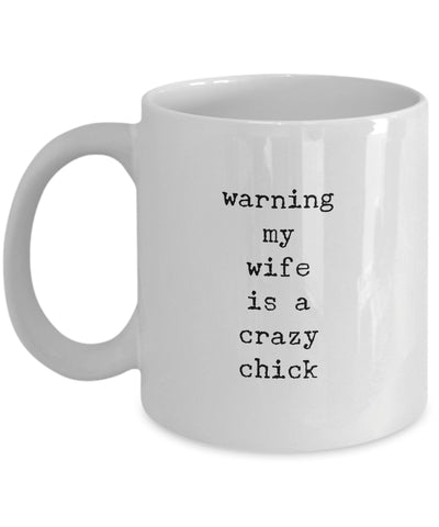 Coffee Mug - Warning My Wife Is A Crazy Chick Mug White Husband Spouse Lifepartner Love Bemine Funny Novelty Coffee