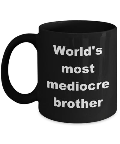 Coffee Mug - World's Most Medicore Brother Mug Black Friend Love Troublesome Hate Crazy Funny Novelty Coffee Cup Gift