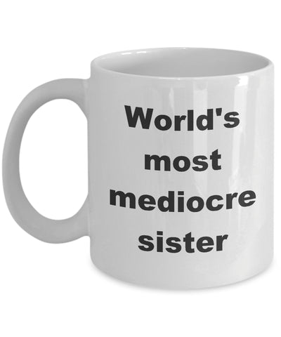 Coffee Mug - World's Most Mediocre Sister Mug White Bae Sis Love Hate Crazy Pain Funny Novelty Coffee Cup Gift