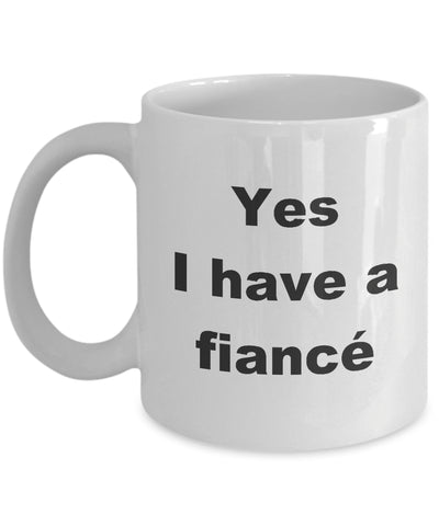Coffee Mug - Yes I Have A Fiance Mug White Girlfriend Boyfriend Fiancee Wife Husband Engaged Funny Novelty Coffee Cup