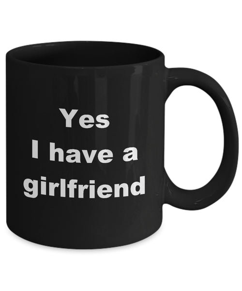 Coffee Mug - Yes I Have A Girlfriend Mug Black Bae Boyfriend Luckiest Person Hotter Soulmate Novelty Coffee Gift Idea
