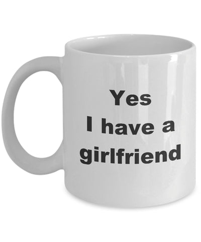Coffee Mug - Yes I Have A Girlfriend Mug White Bae Boyfriend Luckiest Person Hotter Soulmate Novelty Coffee Gift Idea