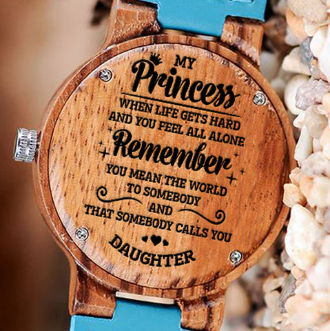 Wooden Watch Wood Watch Engraved Watch Dad To Daughter My Princess When Life Gets Heard Feel Alone Remember You Mean World The To Dad