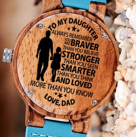 Wooden Watch Wood Watch Engraved Dad To Daughter Always Remember You Are Braver Than You Believe Stronger Than Seem Smarter Than Think