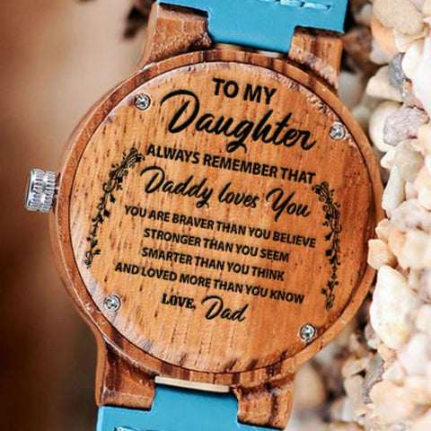 Dad To Daughter Always Remember Daddy Loves You Braver Engraved Wooden Watch