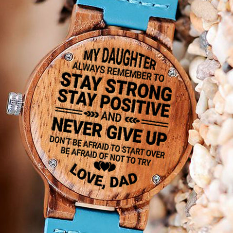 Wooden Watch Wood Watch Engraved Watch Dad To Daughter Stay Strong Positive Never Give Up Dont Be Afraid To Start Over Be Afraid Not To Try