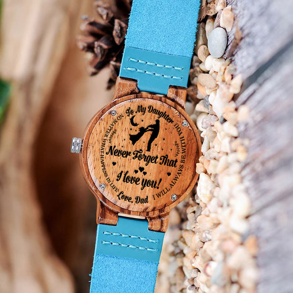 Wooden Watch Wood Watch Engraved Watch Dad To Daughter Never Forget I Love You Always Be With You No Matter What Happens In Life Love Dad