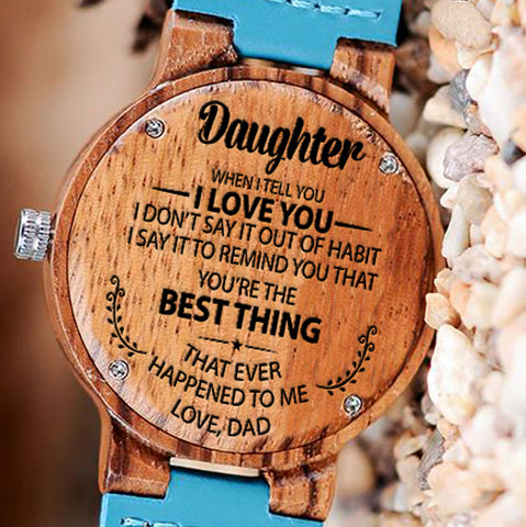 Wooden Watch Wood Watch Engraved Watch Dad To Daughter I Love You Don't Say Out Of Habit To Remind You You're That Best Thing Ever Happened