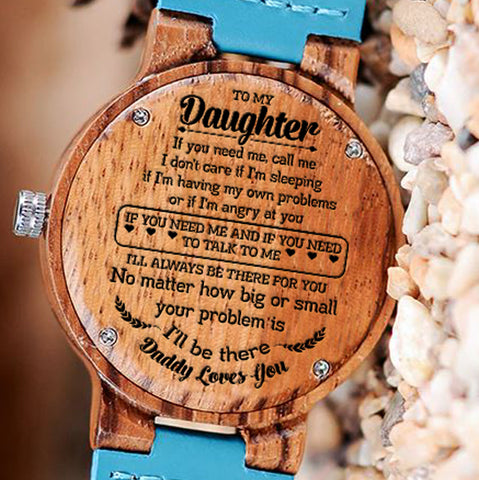 Wooden Watch Wood Watch Engraved Watch Dad To Daughter Need Call Me Talk To Me Always Be There For you No Matter Big Small Problem Be There
