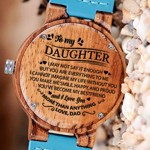 Wooden Watch Wood Watch Engraved Watch Dad To Daughter Not Say It Enough Everything To Me Cannot Imagine Life Without You Smile Happy Proud