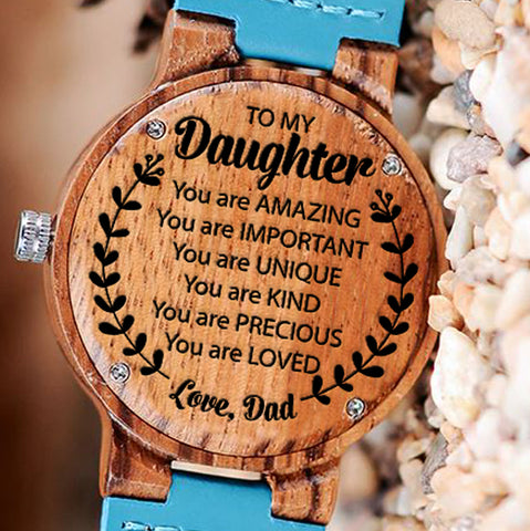 Wooden Watch Wood Watch Engraved Watch Dad To Daughter To My Daughter You Are Amazing Important Unique Kind Precious Loved Love Dad