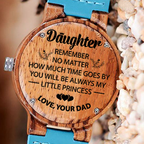 Wooden Watch Wood Watch Engraved Watch Dad To Daughter Remember No Matter How Much Time Goes By Always My Little Princess Love Your Dad