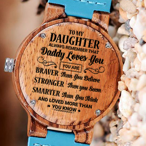 Wooden Watch Wood Watch Engraved Watch Dad To Daughter Always Remember Daddy Loves You Braver Stronger Smarter Loved More Than You Know