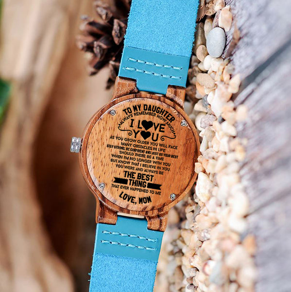 Wooden Watch Wood Watch Engraved Mom To Daughter Always Remember How Much I Love You The Best Thing Ever Happened To Me