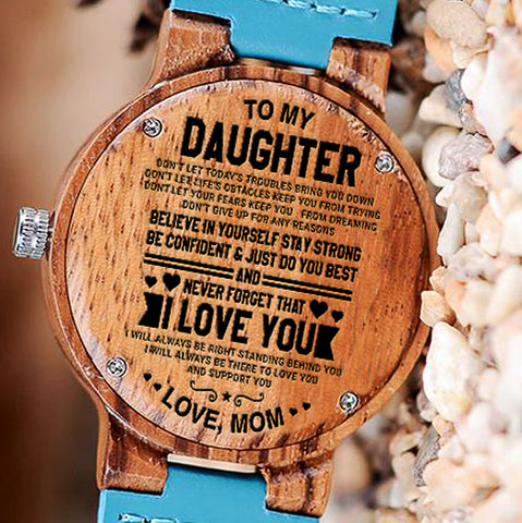Wooden Watch Wood Watch Engraved To My Daughter Believe In Yourself Stay Strong Confident Support Best Never Forget I Love You Mom
