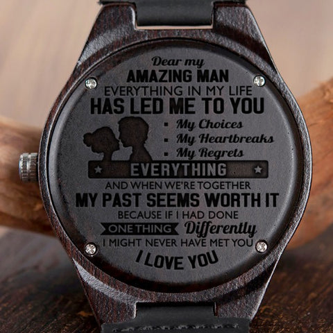 Wooden Watch Wood Watch Engraved My Amazing Man Choices Heartbreaks Regrets Everything Led Me To You Past Seems Worth It I Love You