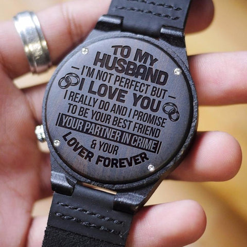 Wooden Watch Wood Watch Engraved To My Husband I'm Not Perfect But I Really Do Promise To Be Your Best Friend Partner In Crime Lover Forever