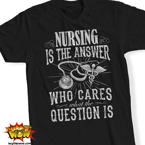 Tshirt - Nursing Is The Answer Tshirt