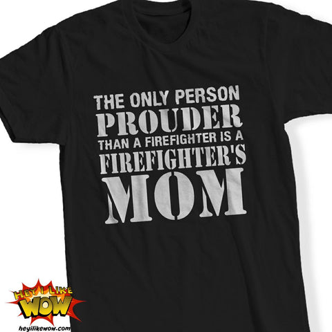 Tshirt - Prouder Firefighter's Mom Tshirt