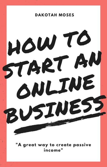 How to Start an Online Business: A great way to create passive income