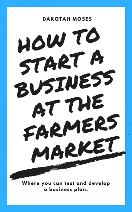 How to Start a Business at The Farmers Market: Where you can test and develop a business plan. *13 pages* - Moses Family Jerky, Book