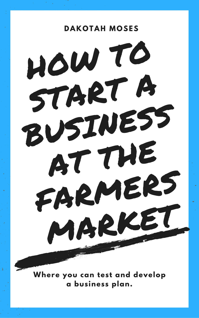 How To Start A Business At The Farmers Market: Where You Can Test And  Develop