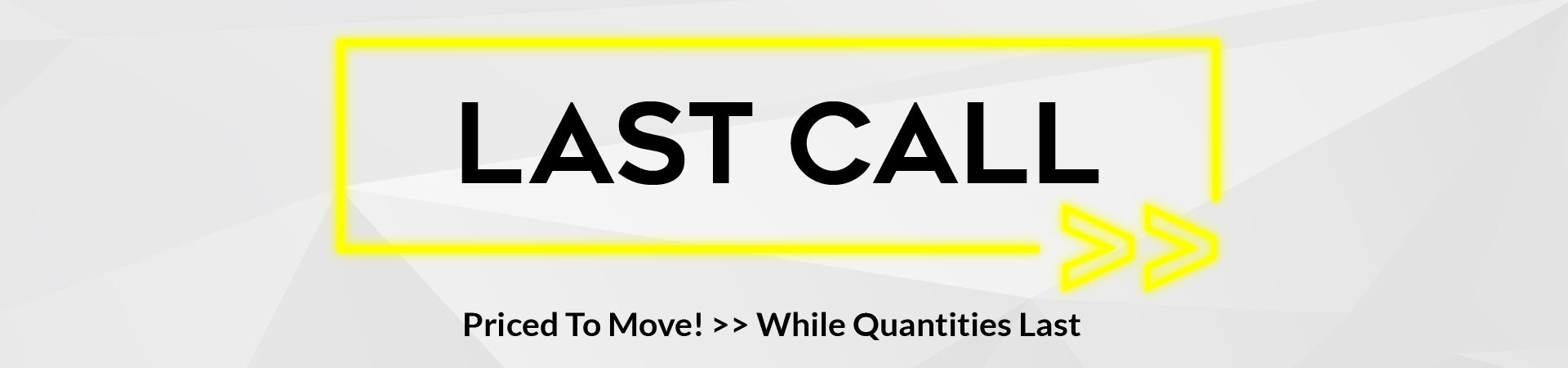 SVP Last Call - Priced To Move. While Quantities Last.