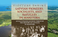 """Latvian Pioneers, Socialists, and Refugees in Manitoba"""